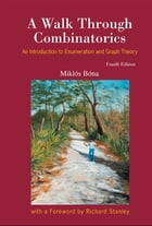 A Walk Through Combinatorics: An Introduction to Enumeration and Graph Theory by Miklós Bóna