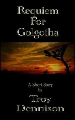 Book Requiem For Golgotha by Troy Dennison