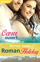 Coeur ouvert - Roman Holiday - Épisode 2: Roman Holiday, T1 by Ruthie Knox