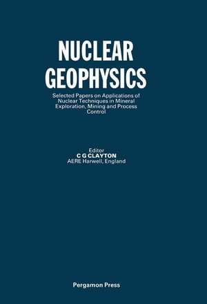 Nuclear Geophysics: Selected Papers on Applications of Nuclear Techniques in Minerals Exploration,  Mining and Process Control