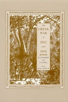 The Creek War of 1813 and 1814 by H. S. Halbert