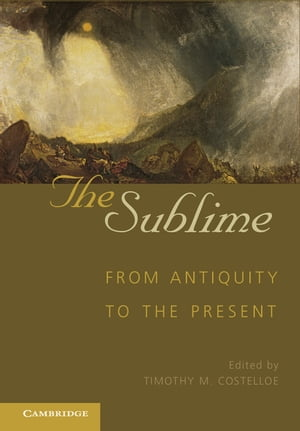 The Sublime From Antiquity to the Present