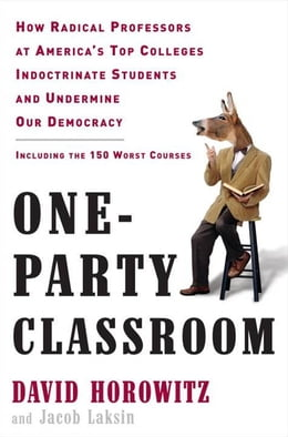 Book One-Party Classroom: How Radical Professors at America's Top Colleges Indoctrinate Students and… by David Horowitz