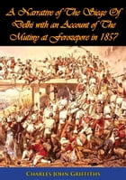A Narrative of The Siege Of Delhi with an Account of The Mutiny at Ferozepore in 1857 [Illustrated Edition] by Charles John Griffiths