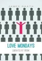 Love Mondays: Liberated at Work by James Raath