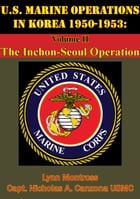 U.S. Marine Operations In Korea 1950-1953: Volume II - The Inchon-Seoul Operation [Illustrated Edition] by Lynn Montross