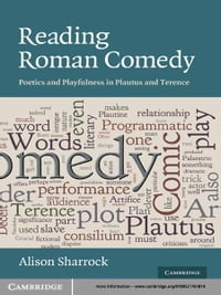 Reading Roman Comedy: Poetics and Playfulness in Plautus and Terence