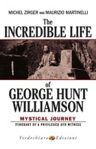 The Incredible Life of George Hunt Williamson: Mystical Journey by Michel Zirger and Maurizio Martinelli