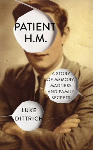 Patient H.M. Memory,  Madness and Family Secrets