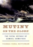 Mutiny on the Globe: The Fatal Voyage of Samuel Comstock by Thomas Farel Heffernan
