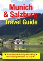 Munich & Salzburg Travel Guide: Attractions, Eating, Drinking, Shopping & Places To Stay by Lisa Brown
