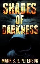 Shades Of Darkness: A Thriller Novel (Central Division Series, Book 4) by Mark S. R. Peterson