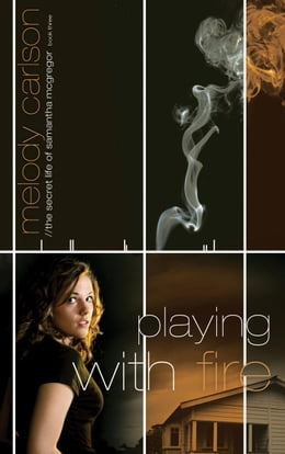 Book Playing with Fire by Melody Carlson