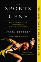 The Sports Gene: Inside the Science of Extraordinary Athletic Performance by David Epstein