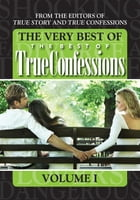The Very Best Of The Best Of True Confessions, Volume I by The Editors Of True Story And True Confessions