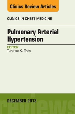 Book Pulmonary Arterial Hypertension, An Issue of Clinics in Chest Medicine, E-Book by Terence K. Trow, MD