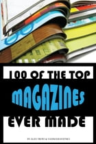 100 of the Top Magazines Ever Made by alex trostanetskiy