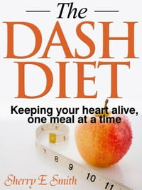 The DASH Diet Keeping your heart alive, one meal at a time