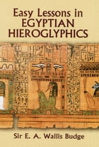 Easy Lessons in Egyptian Hieroglyphics by E. A. Wallis Budge