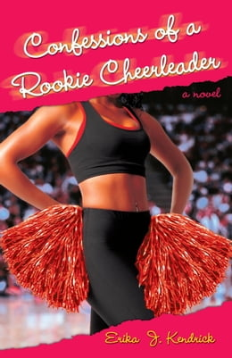 Book Confessions of a Rookie Cheerleader: A Novel by Erika J. Kendrick