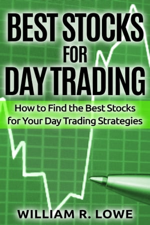 Best Stocks for Day Trading: How to Find the Best Stocks for Your Day Trading Strategy by William Lowe