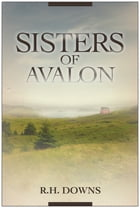 Sisters of Avalon by R.H. Downs