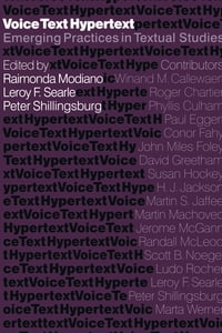 Voice, Text, Hypertext: Emerging Practices in Textual Studies
