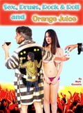 Sex, Drugs, Rock & Roll and Orange Juice 6e3556ef-88a2-4bec-b77a-a1886c4baab3