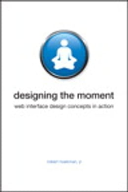 Book Designing the Moment: Web Interface Design Concepts in Action by Robert Hoekman Jr.