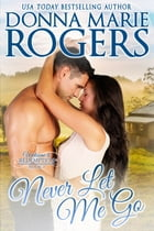 Never Let Me Go: Welcome To Redemption, Book 7 by Donna Marie Rogers