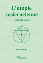 L'utopie rosicrucienne: Commentaires by Serge Toussaint