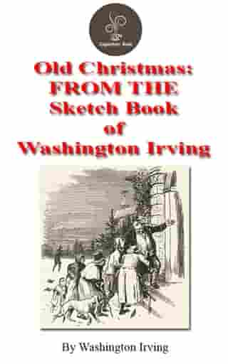 Old Christmas From the Sketch Book of Washington Irving by Washington Irving