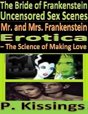 The Bride of Frankenstein Uncensored Sex Scenes Mr. and Mrs. Frankenstein Erotica – The Science of Making Love