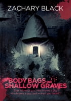 Body Bags and Shallow Graves by Zachary Black