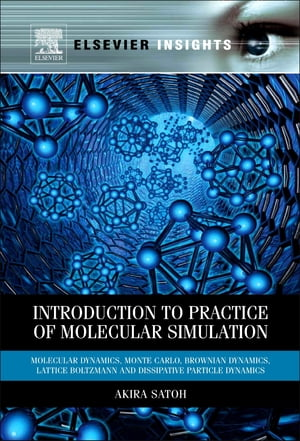 Introduction to Practice of Molecular Simulation: Molecular Dynamics, Monte Carlo, Brownian Dynamics, Lattice Boltzmann and Dissipative Particle Dynamics