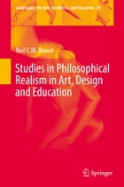 Studies in Philosophical Realism in Art, Design and Education by Neil C. M. Brown