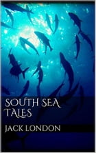 South Sea Tales by Jack London