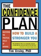 The Confidence Plan: How to Build a Stronger You by Tim Ursiny, PhD