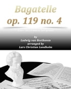 Bagatelle op. 119 no. 4 Pure sheet music for piano by Ludwig van Beethoven arranged by Lars Christian Lundholm by Pure Sheet music