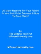 20 Major Reasons For Your Failure In Your Mail Order Business & How To Avoid Them! by Editorial Team Of MPowerUniversity.com
