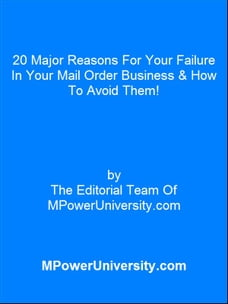 20 Major Reasons For Your Failure In Your Mail Order Business & How To Avoid Them!