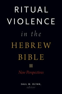 Ritual Violence in the Hebrew Bible: New Perspectives