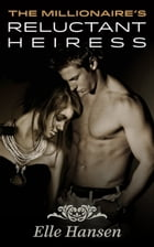 The Millionaire's Reluctant Heiress: Leo's Men: Rex and Ariane by Elle Hansen