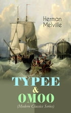 TYPEE & OMOO (Modern Classics Series): The Adventures in the South Seas (Based on Author's Sailor Experience) by Herman Melville