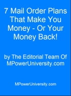 7 Mail Order Plans That Make You Money - Or Your Money Back! by Editorial Team Of MPowerUniversity.com