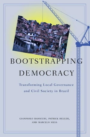 Bootstrapping Democracy Transforming Local Governance and Civil Society in Brazil
