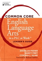 Common Core English Language Arts in a PLC at WorkTM, Leader's Guide by Douglas Fisher
