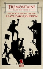 The North Side of the Sun (Tremontaine Season 1 Episode 2) by Alaya Dawn Johnson