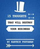 15 thoughts that will destroy your business by karthik poovanam
