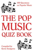 The Pop Music Quiz Book: 100 Questions on Popular Music by Kevin Snelgrove